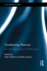 Transforming Warriors. The Ritual Organization of Military Force